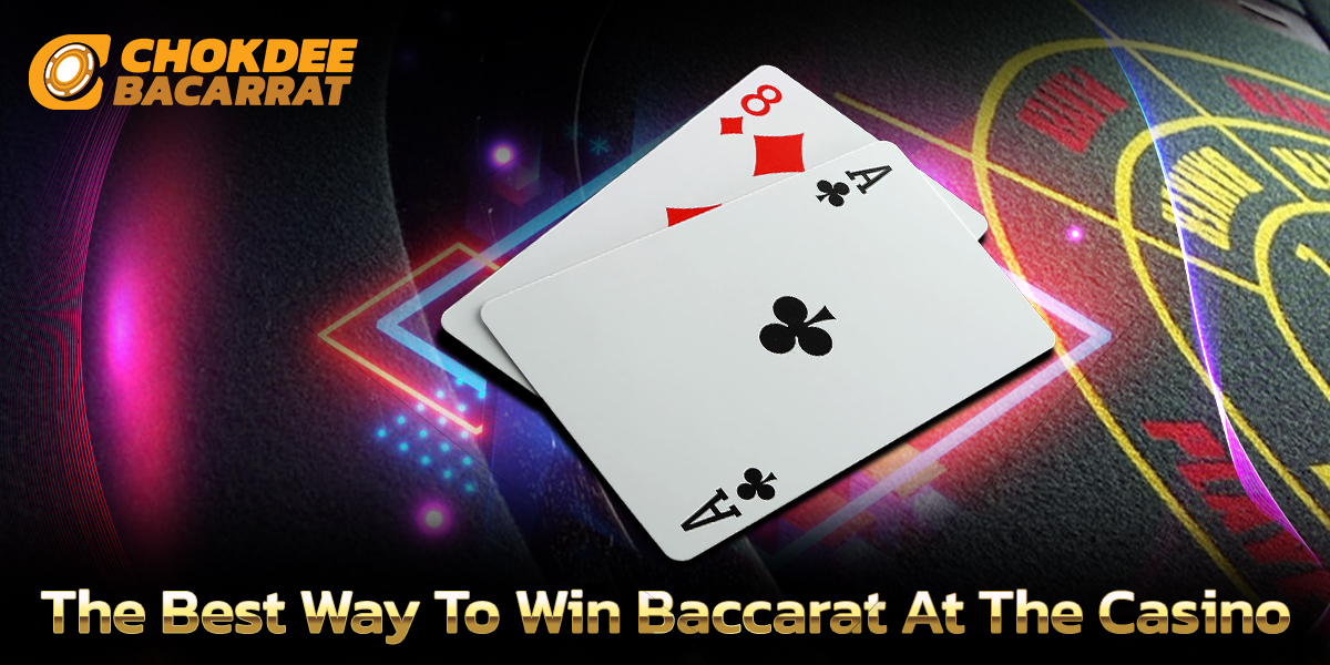 The Best Way To Win Baccarat At The Casino